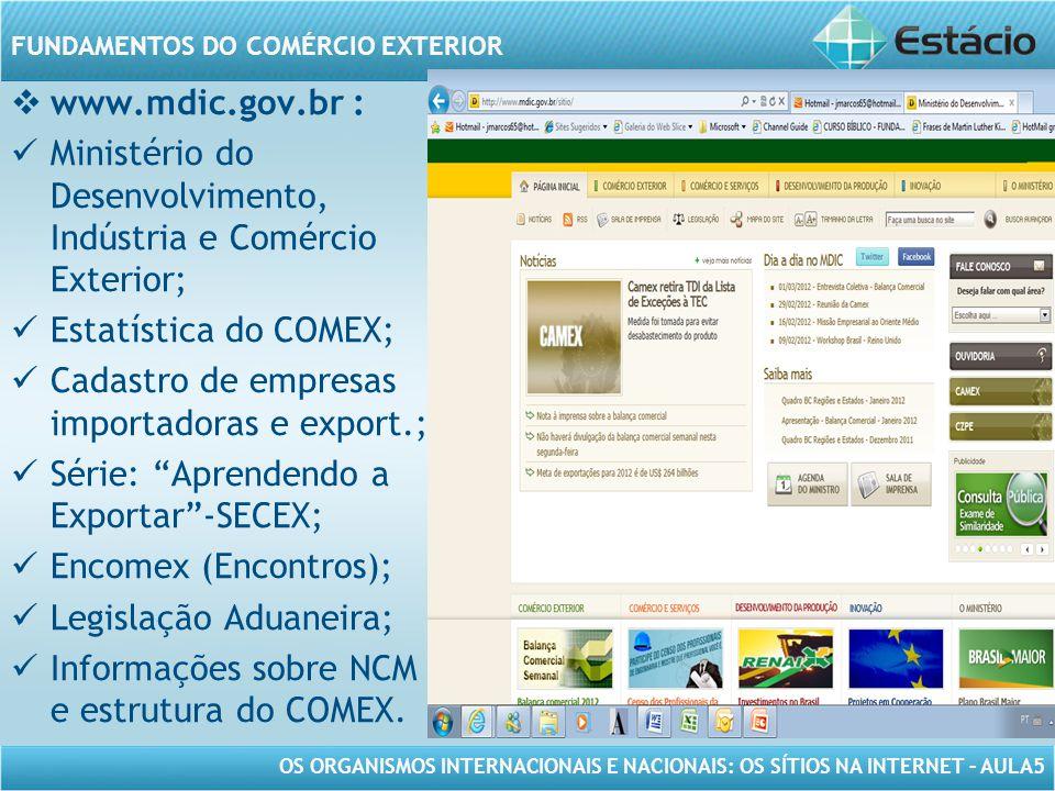 OS ORGANISMOS INTERNACIONAIS E NACIONAIS: OS SÍTIOS NA INTERNET – AULA5 FUNDAMENTOS DO COMÉRCIO EXTERIOR www.mdic.gov.br : Ministério do Desenvolvimen