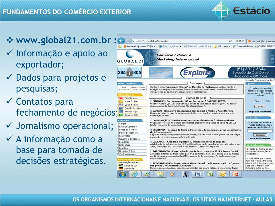 OS ORGANISMOS INTERNACIONAIS E NACIONAIS: OS SÍTIOS NA INTERNET – AULA5 FUNDAMENTOS DO COMÉRCIO EXTERIOR www.global21.com.br : Informação e apoio ao e