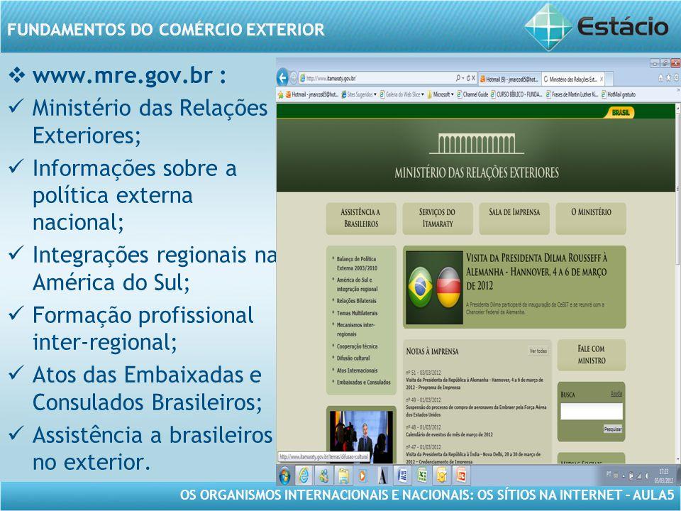 OS ORGANISMOS INTERNACIONAIS E NACIONAIS: OS SÍTIOS NA INTERNET – AULA5 FUNDAMENTOS DO COMÉRCIO EXTERIOR www.mre.gov.br : Ministério das Relações Exte