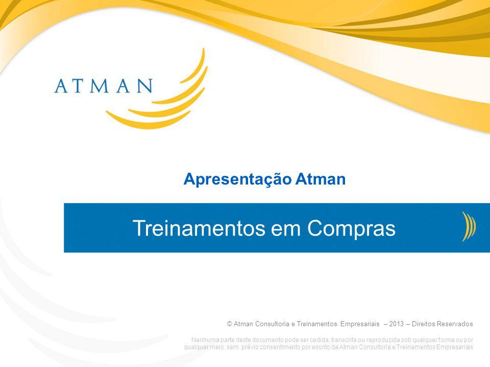 © Atman Consultoria e Treinamentos Empresariais – 2013 – Direitos Reservados www.atmanconsultoria.com.br Apresentação Atman © Atman Consultoria e Trei