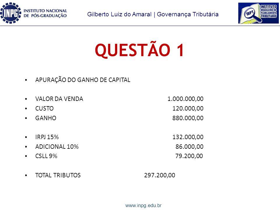 Gilberto Luiz do Amaral | Governança Tributária www.inpg.edu.br 1) OPERAÇÃO DE ALIENAÇÃO DE IMÓVEIS Valor de aquisição: R$ 120.000,00 Capital Social: R$ 9.000.000,00 Valor da venda: R$ 1.000.000,00.