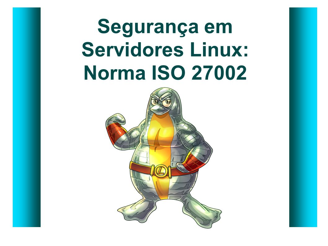 Segurança em Servidores Linux: Norma ISO 27002