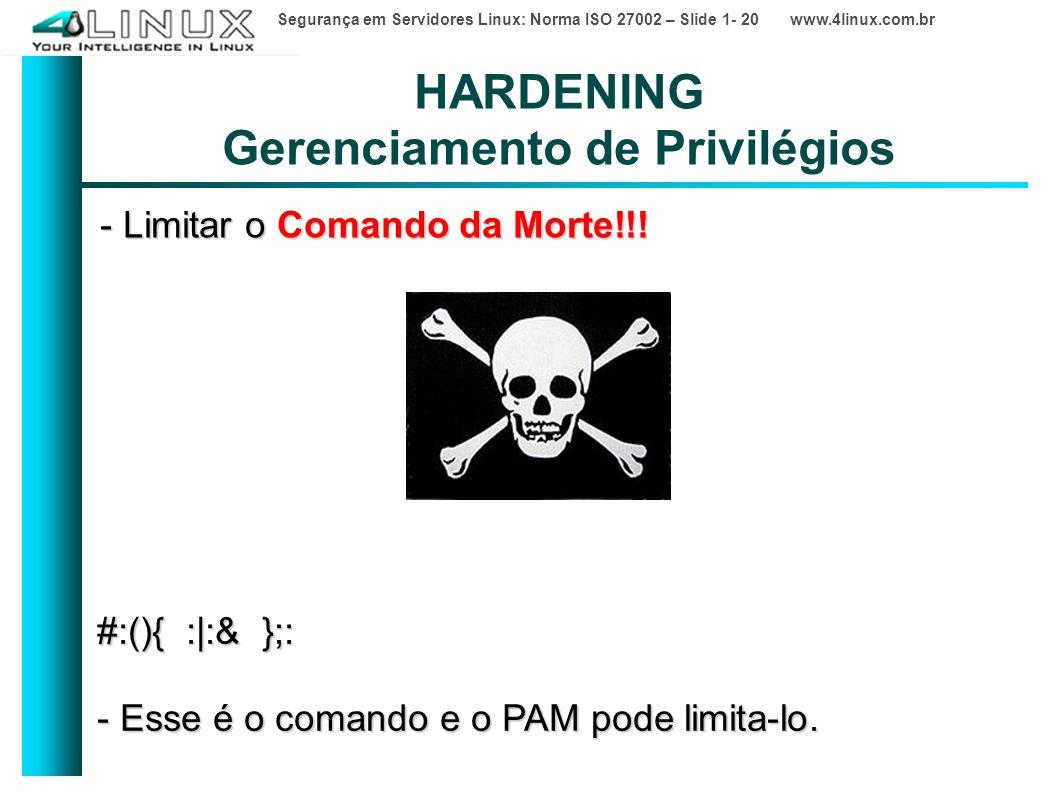 Segurança em Servidores Linux: Norma ISO 27002 – Slide 1- 20 www.4linux.com.br HARDENING Gerenciamento de Privilégios - Limitar o Comando da Morte!!.