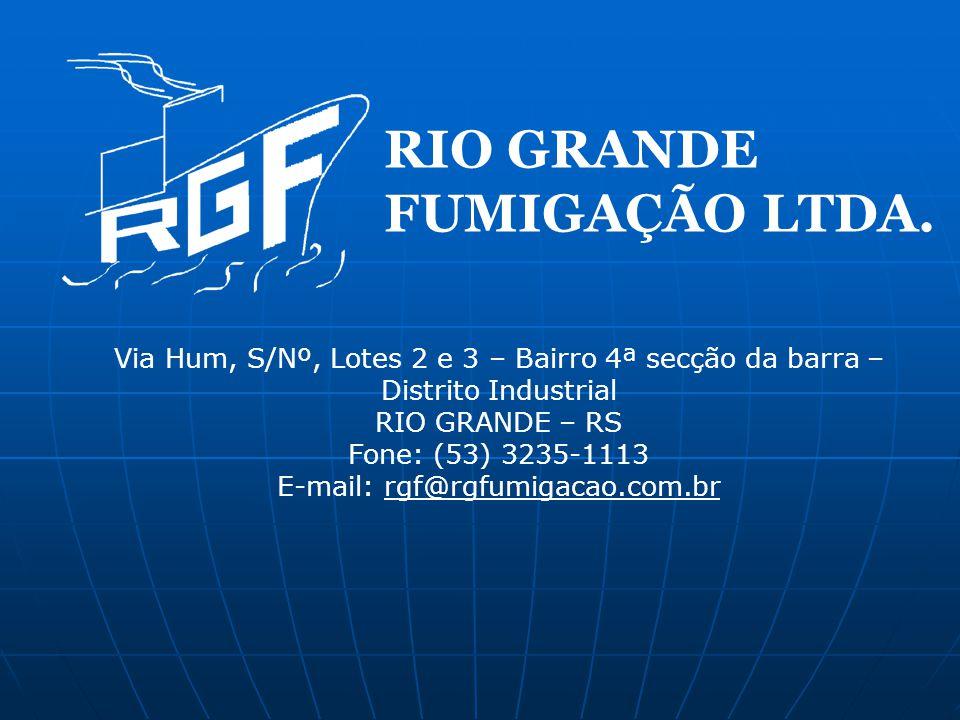 RIO GRANDE FUMIGAÇÃO LTDA. Via Hum, S/Nº, Lotes 2 e 3 – Bairro 4ª secção da barra – Distrito Industrial RIO GRANDE – RS Fone: (53) 3235-1113 E-mail: r