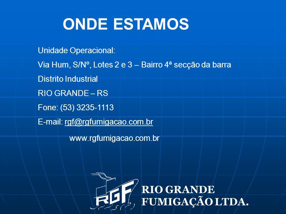ONDE ESTAMOS Unidade Operacional: Via Hum, S/Nº, Lotes 2 e 3 – Bairro 4ª secção da barra Distrito Industrial RIO GRANDE – RS Fone: (53) 3235-1113 E-mail: rgf@rgfumigacao.com.br www.rgfumigacao.com.br RIO GRANDE FUMIGAÇÃO LTDA.