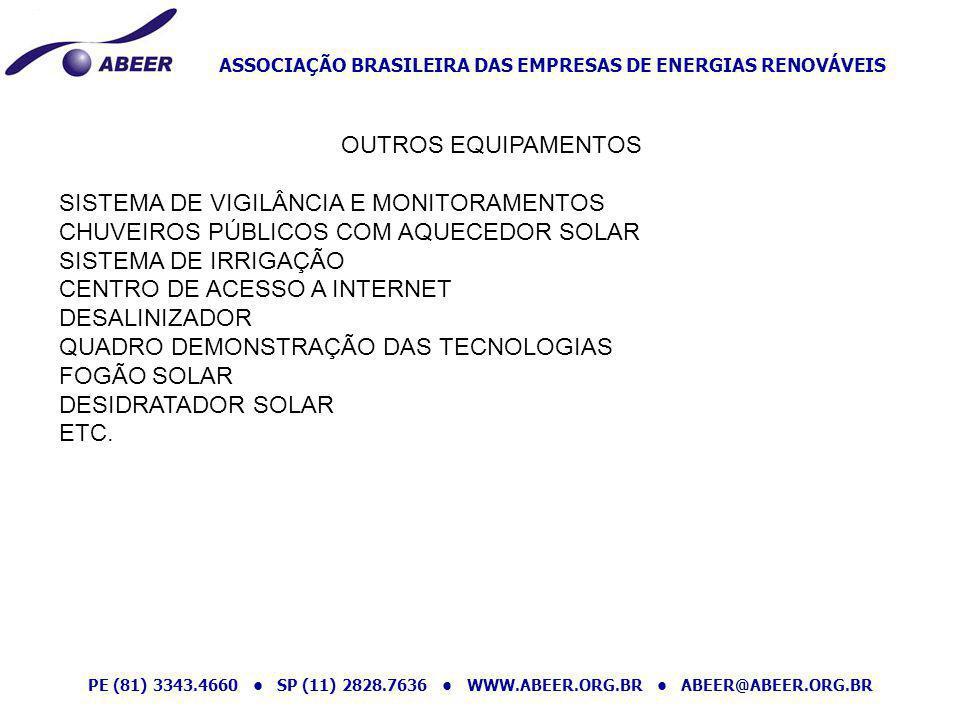 ASSOCIAÇÃO BRASILEIRA DAS EMPRESAS DE ENERGIAS RENOVÁVEIS PE (81) 3343.4660 SP (11) 2828.7636 WWW.ABEER.ORG.BR ABEER@ABEER.ORG.BR OUTROS EQUIPAMENTOS