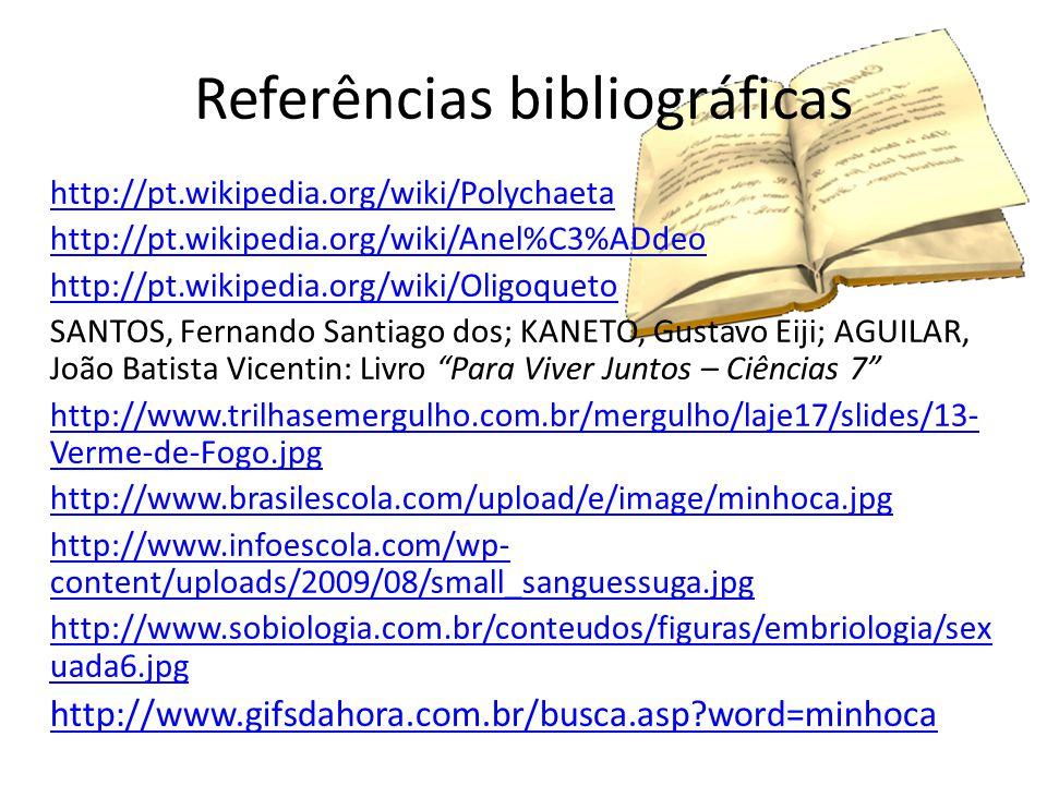 Referências bibliográficas http://pt.wikipedia.org/wiki/Polychaeta http://pt.wikipedia.org/wiki/Anel%C3%ADdeo http://pt.wikipedia.org/wiki/Oligoqueto
