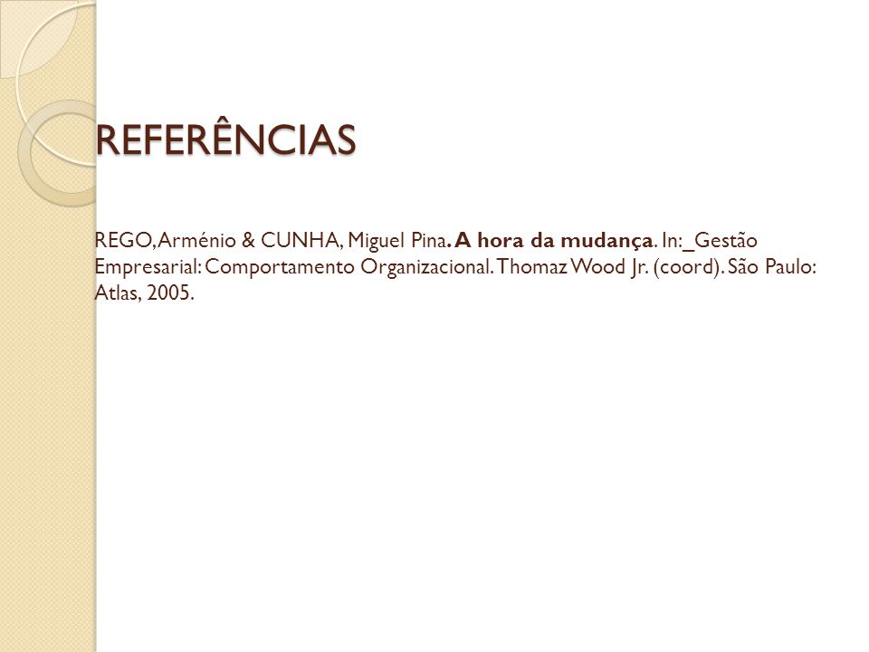 REFERÊNCIAS REFERÊNCIAS REGO, Arménio & CUNHA, Miguel Pina.