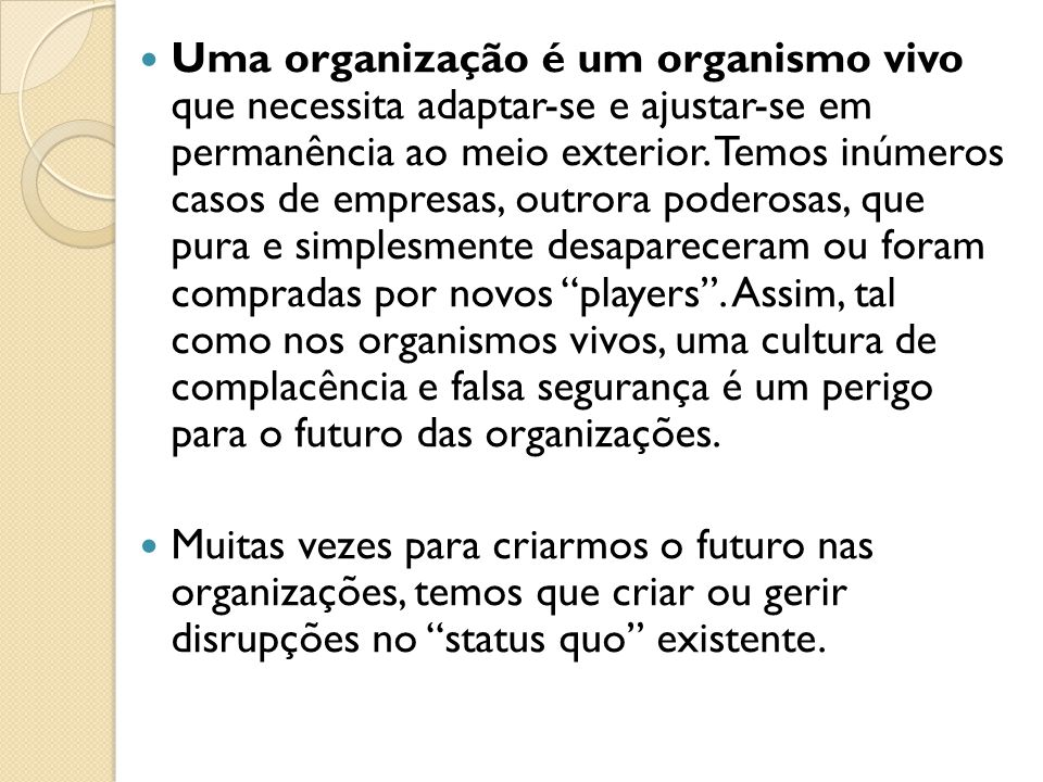 Uma organização é um organismo vivo que necessita adaptar-se e ajustar-se em permanência ao meio exterior.