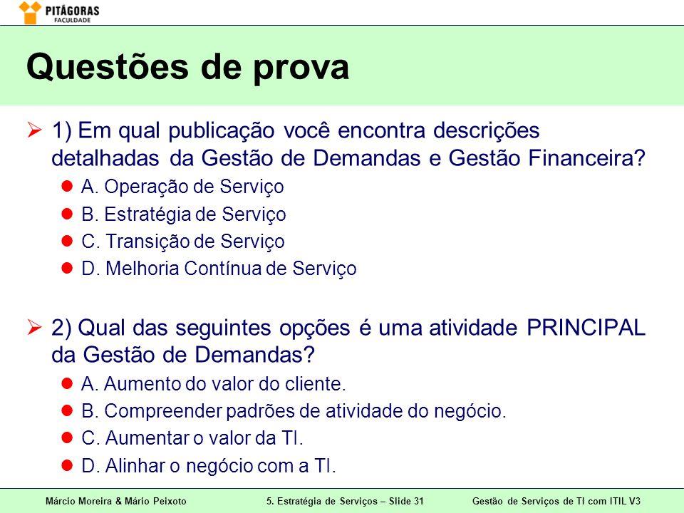 Márcio Moreira & Mário Peixoto5. Estratégia de Serviços – Slide 31 Gestão de Serviços de TI com ITIL V3 Questões de prova 1) Em qual publicação você e