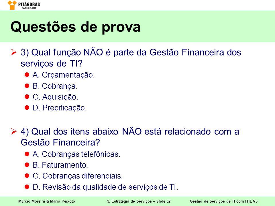 Márcio Moreira & Mário Peixoto5. Estratégia de Serviços – Slide 32 Gestão de Serviços de TI com ITIL V3 Questões de prova 3) Qual função NÃO é parte d