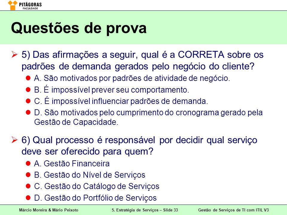Márcio Moreira & Mário Peixoto5. Estratégia de Serviços – Slide 33 Gestão de Serviços de TI com ITIL V3 Questões de prova 5) Das afirmações a seguir,