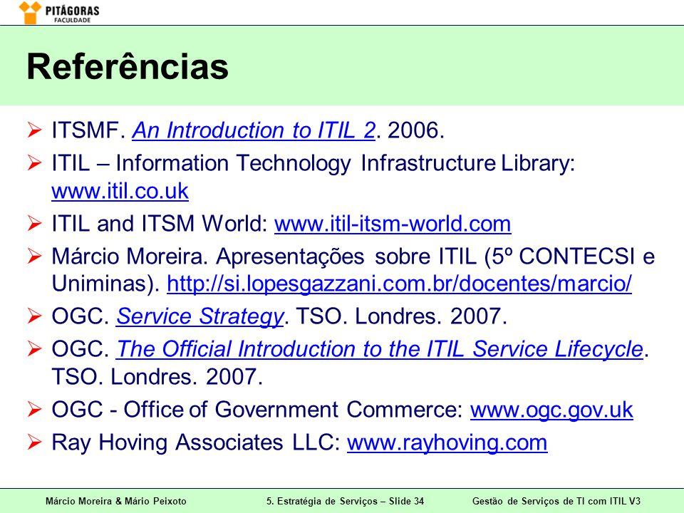Márcio Moreira & Mário Peixoto5. Estratégia de Serviços – Slide 34 Gestão de Serviços de TI com ITIL V3 Referências ITSMF. An Introduction to ITIL 2.