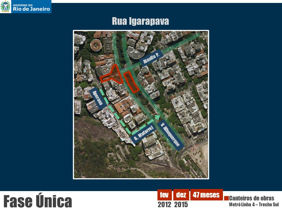 Rua Igarapava 2012 fev Canteiros de obras Metrô Linha 4 – Trecho Sul dez 2015 47 meses Fase Única Ataulfo P.