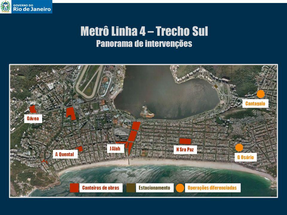 N Sra Paz J Alah Gávea A Quental Estacionamento G Osório Cantagalo Metrô Linha 4 – Trecho Sul Panorama de intervenções Canteiros de obrasOperações dif