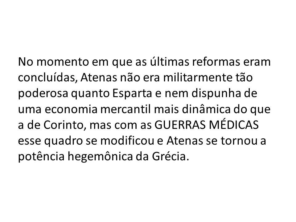 No momento em que as últimas reformas eram concluídas, Atenas não era militarmente tão poderosa quanto Esparta e nem dispunha de uma economia mercanti
