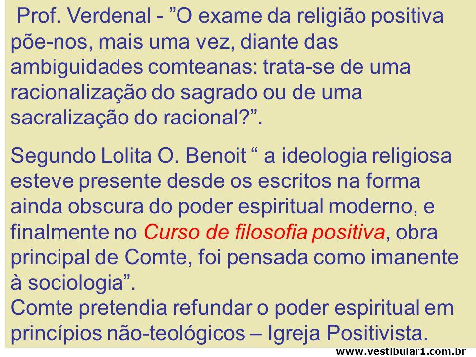 Prof. Verdenal - O exame da religião positiva põe-nos, mais uma vez, diante das ambiguidades comteanas: trata-se de uma racionalização do sagrado ou d