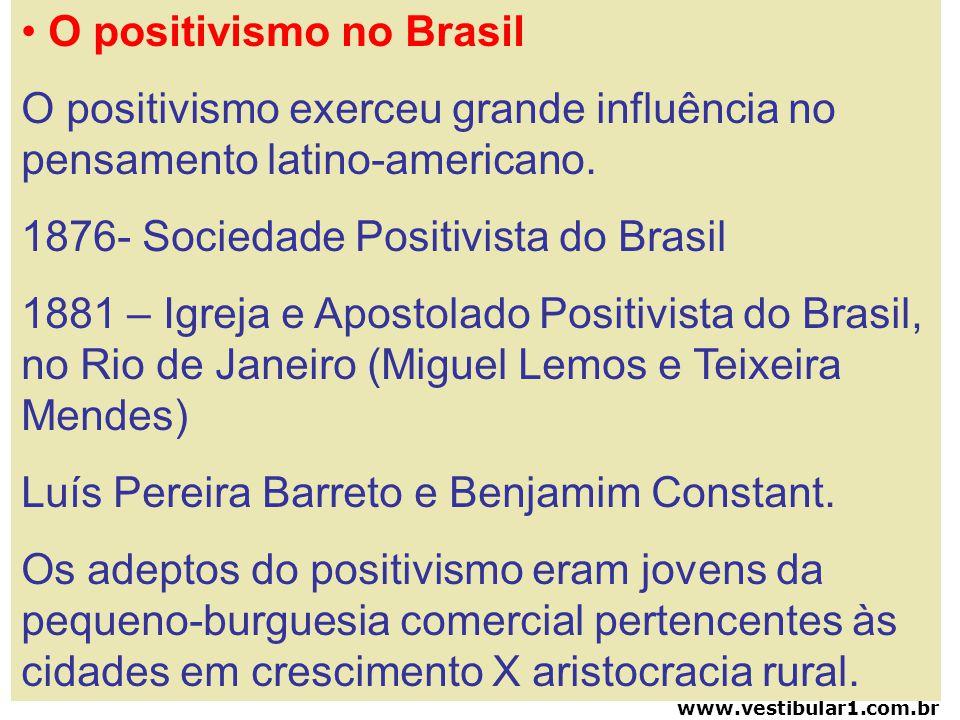 Vestibular1 – www.vestibular1.com.br O positivismo no Brasil O positivismo exerceu grande influência no pensamento latino-americano. 1876- Sociedade P