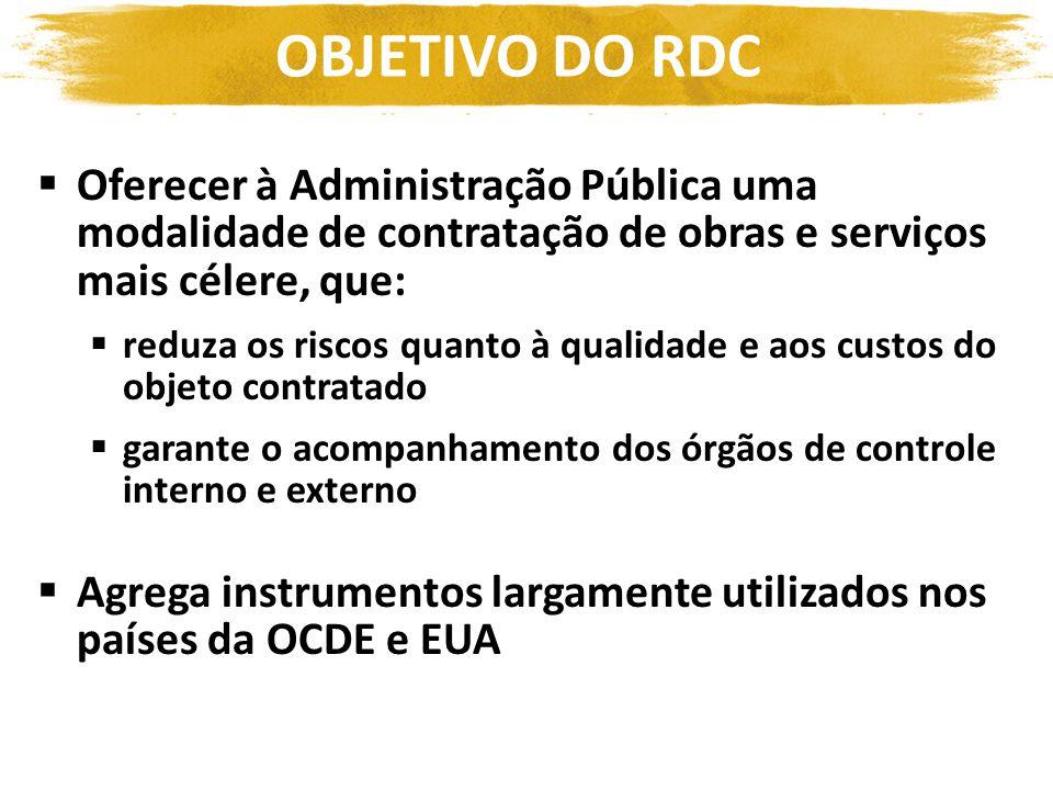 OBJETIVO DO RDC Oferecer à Administração Pública uma modalidade de contratação de obras e serviços mais célere, que: reduza os riscos quanto à qualida