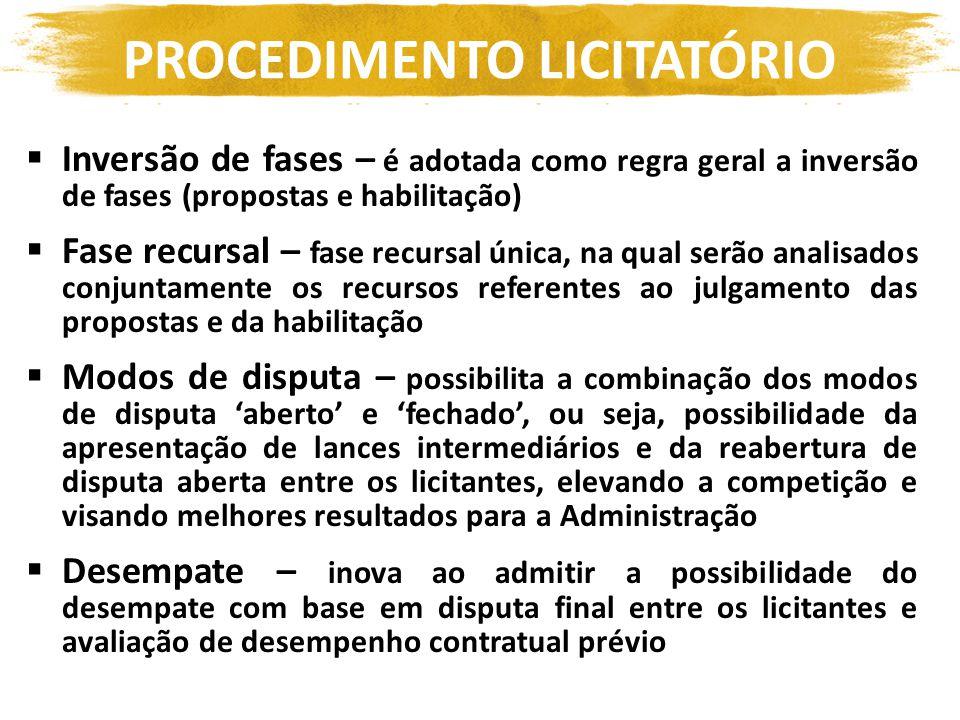 PROCEDIMENTO LICITATÓRIO Inversão de fases – é adotada como regra geral a inversão de fases (propostas e habilitação) Fase recursal – fase recursal ún