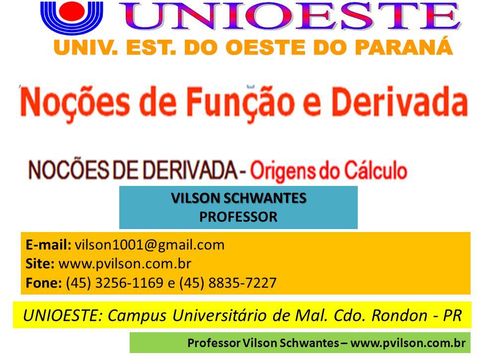 E-mail: vilson1001@gmail.com Site: www.pvilson.com.br Fone: (45) 3256-1169 e (45) 8835-7227 UNIOESTE: Campus Universitário de Mal.