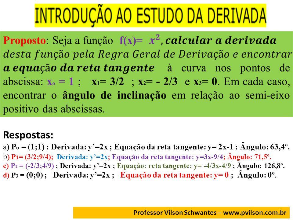 Respostas: a) P o = (1;1) ; Derivada: y=2x ; Equação da reta tangente: y= 2x-1 ; Ângulo: 63,4º.
