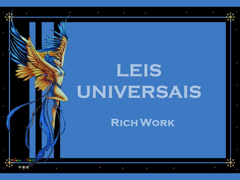 Existem Leis que nos regem independentemente de termos consciência delas! São leis segundo as quais criamos e manifestamos nossa realidade.