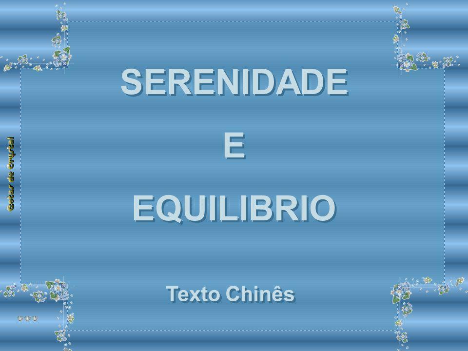 SERENIDADE E EQUILIBRIO SERENIDADE E EQUILIBRIO SERENIDADE E EQUILIBRIO SERENIDADE E EQUILIBRIO Texto Chinês Texto Chinês