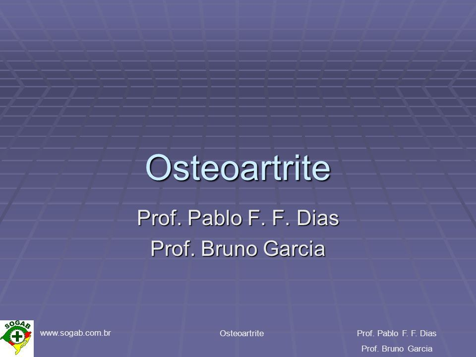 www.sogab.com.br OsteoartriteProf. Pablo F. F. Dias Prof. Bruno Garcia Prótese