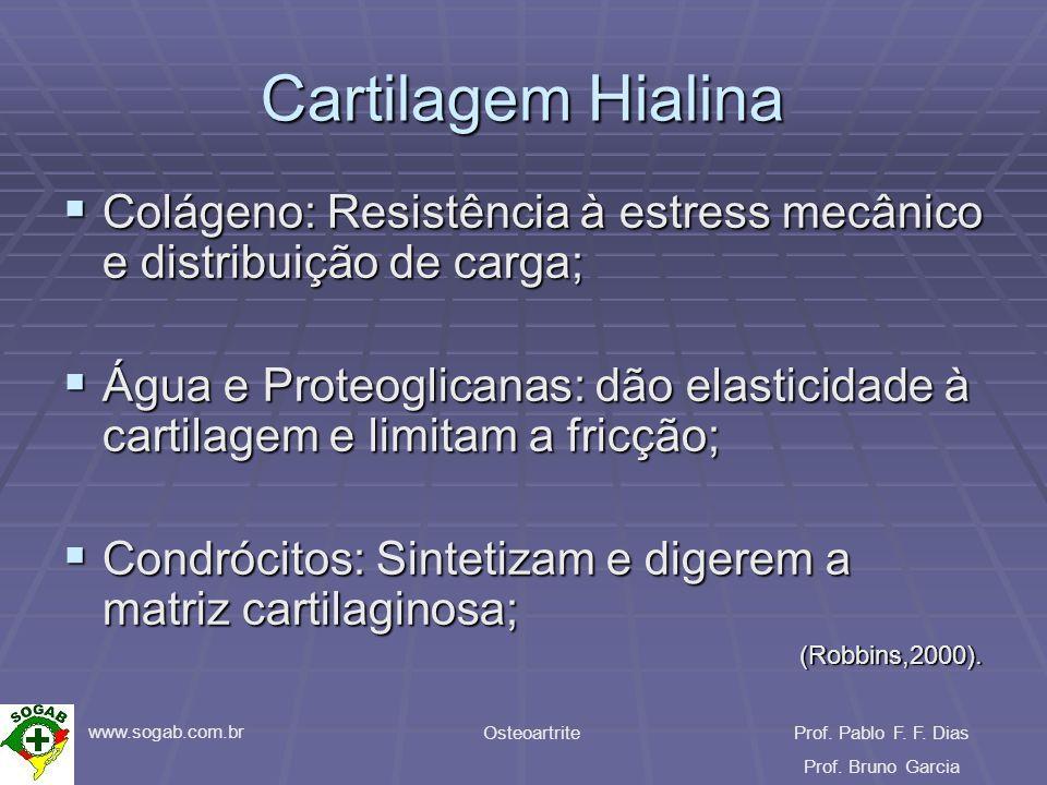 www.sogab.com.br OsteoartriteProf. Pablo F. F. Dias Prof. Bruno Garcia Cartilagem Hialina Colágeno: Resistência à estress mecânico e distribuição de c