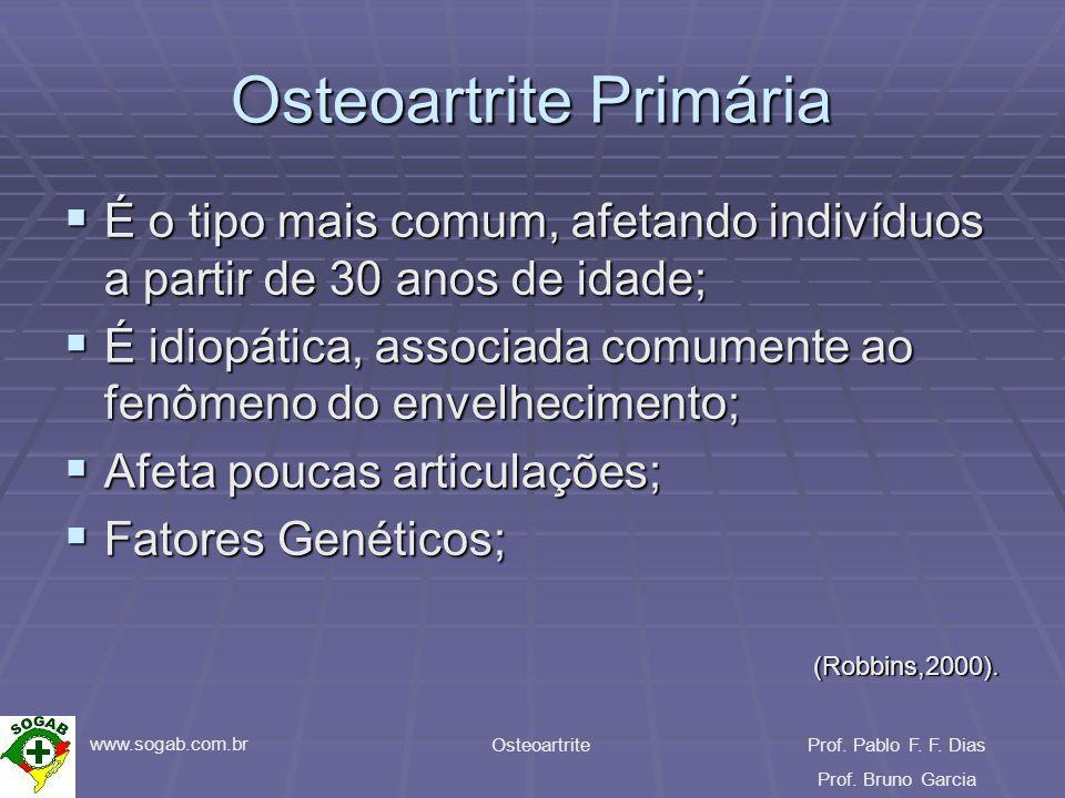 www.sogab.com.br OsteoartriteProf. Pablo F. F. Dias Prof. Bruno Garcia Osteoartrite Primária É o tipo mais comum, afetando indivíduos a partir de 30 a