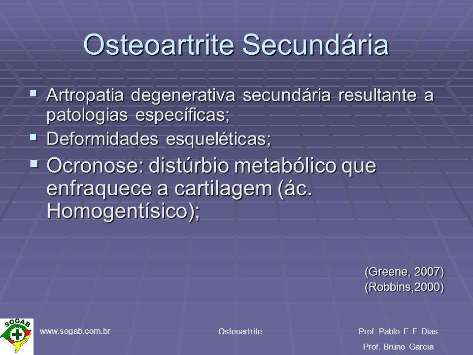 www.sogab.com.br OsteoartriteProf. Pablo F. F. Dias Prof. Bruno Garcia Osteoartrite Secundária Artropatia degenerativa secundária resultante a patolog
