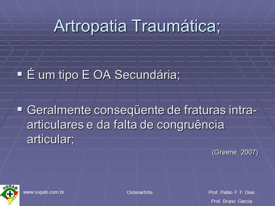 www.sogab.com.br OsteoartriteProf. Pablo F. F. Dias Prof. Bruno Garcia Artropatia Traumática; É um tipo E OA Secundária; É um tipo E OA Secundária; Ge
