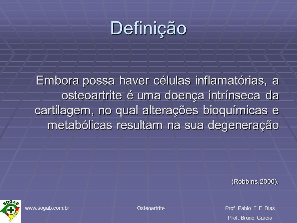 www.sogab.com.br OsteoartriteProf. Pablo F. F. Dias Prof. Bruno Garcia Definição Embora possa haver células inflamatórias, a osteoartrite é uma doença