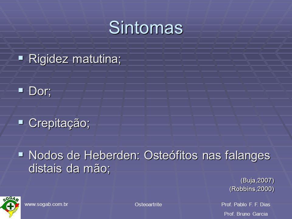 www.sogab.com.br OsteoartriteProf. Pablo F. F. Dias Prof. Bruno Garcia Sintomas Rigidez matutina; Rigidez matutina; Dor; Dor; Crepitação; Crepitação;
