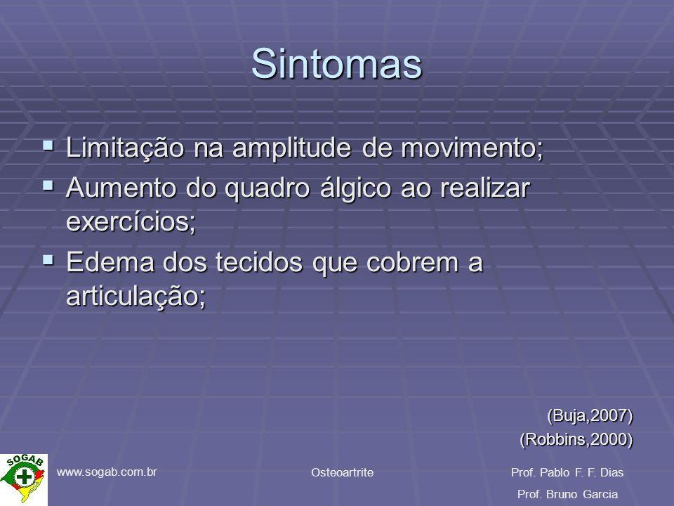 www.sogab.com.br OsteoartriteProf. Pablo F. F. Dias Prof. Bruno Garcia Sintomas Limitação na amplitude de movimento; Limitação na amplitude de movimen