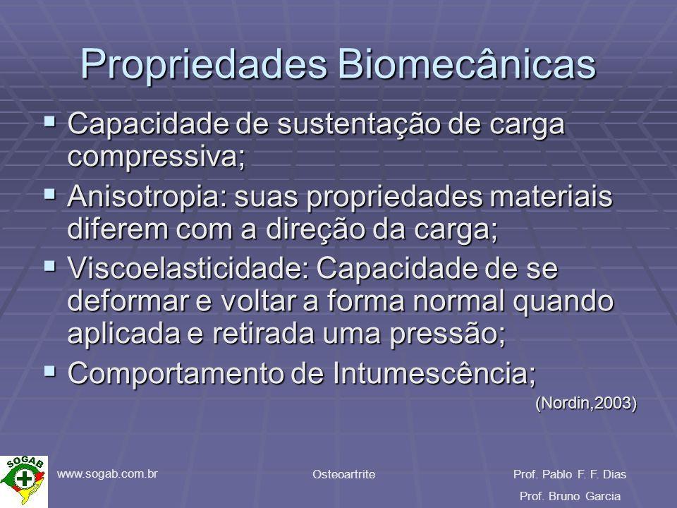 www.sogab.com.br OsteoartriteProf. Pablo F. F. Dias Prof. Bruno Garcia Propriedades Biomecânicas Capacidade de sustentação de carga compressiva; Capac