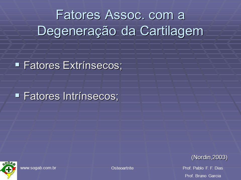www.sogab.com.br OsteoartriteProf. Pablo F. F. Dias Prof. Bruno Garcia Fatores Assoc. com a Degeneração da Cartilagem Fatores Extrínsecos; Fatores Ext