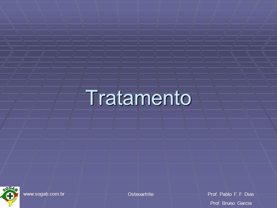 www.sogab.com.br OsteoartriteProf. Pablo F. F. Dias Prof. Bruno Garcia Tratamento