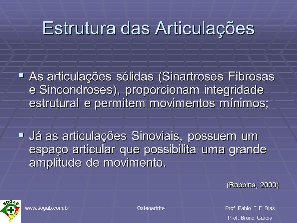 www.sogab.com.br OsteoartriteProf. Pablo F. F. Dias Prof. Bruno Garcia Estrutura das Articulações As articulações sólidas (Sinartroses Fibrosas e Sinc