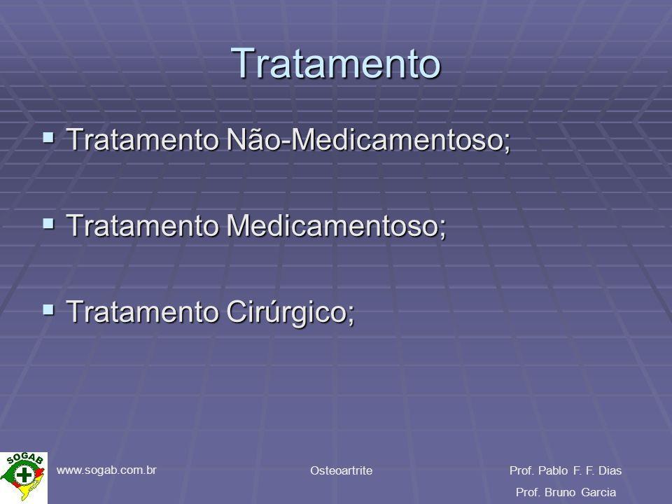 www.sogab.com.br OsteoartriteProf. Pablo F. F. Dias Prof. Bruno Garcia Tratamento Tratamento Não-Medicamentoso; Tratamento Não-Medicamentoso; Tratamen