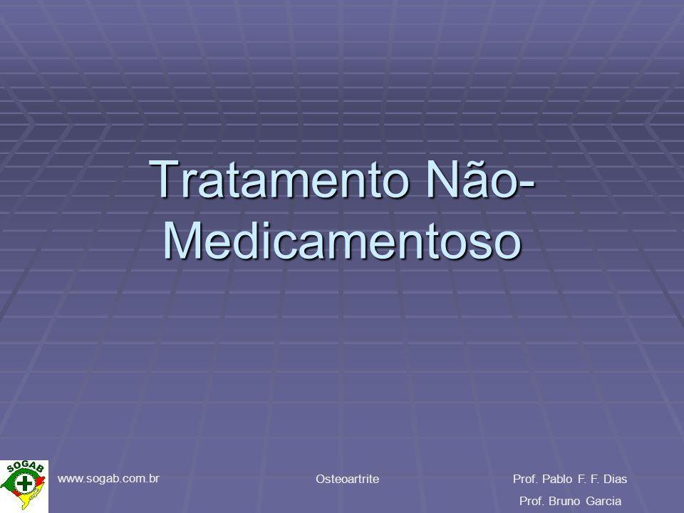 www.sogab.com.br OsteoartriteProf. Pablo F. F. Dias Prof. Bruno Garcia Tratamento Não- Medicamentoso