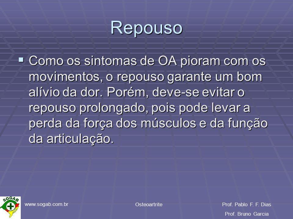 www.sogab.com.br OsteoartriteProf. Pablo F. F. Dias Prof. Bruno Garcia Repouso Como os sintomas de OA pioram com os movimentos, o repouso garante um b