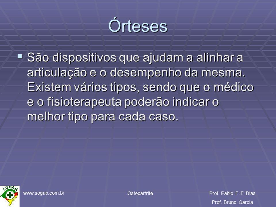www.sogab.com.br OsteoartriteProf. Pablo F. F. Dias Prof. Bruno Garcia Órteses São dispositivos que ajudam a alinhar a articulação e o desempenho da m