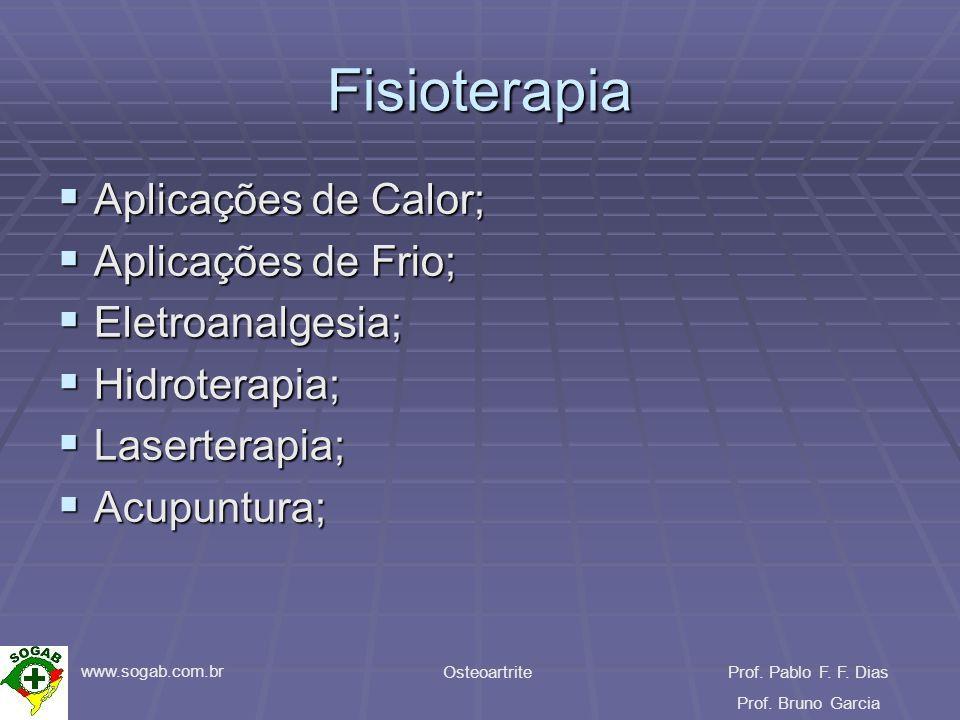 www.sogab.com.br OsteoartriteProf. Pablo F. F. Dias Prof. Bruno Garcia Fisioterapia Aplicações de Calor; Aplicações de Calor; Aplicações de Frio; Apli