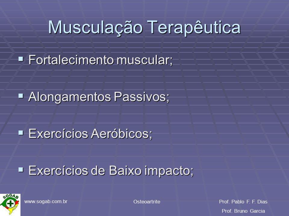 www.sogab.com.br OsteoartriteProf. Pablo F. F. Dias Prof. Bruno Garcia Musculação Terapêutica Fortalecimento muscular; Fortalecimento muscular; Alonga