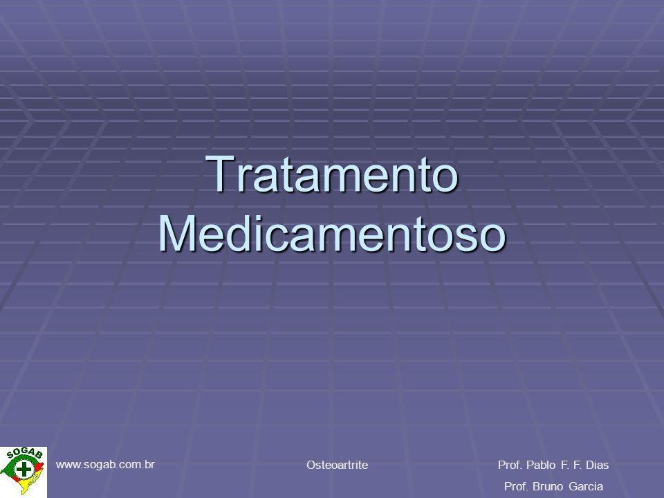 www.sogab.com.br OsteoartriteProf. Pablo F. F. Dias Prof. Bruno Garcia Tratamento Medicamentoso