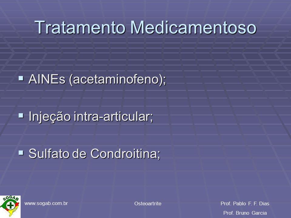 www.sogab.com.br OsteoartriteProf. Pablo F. F. Dias Prof. Bruno Garcia Tratamento Medicamentoso AINEs (acetaminofeno); AINEs (acetaminofeno); Injeção