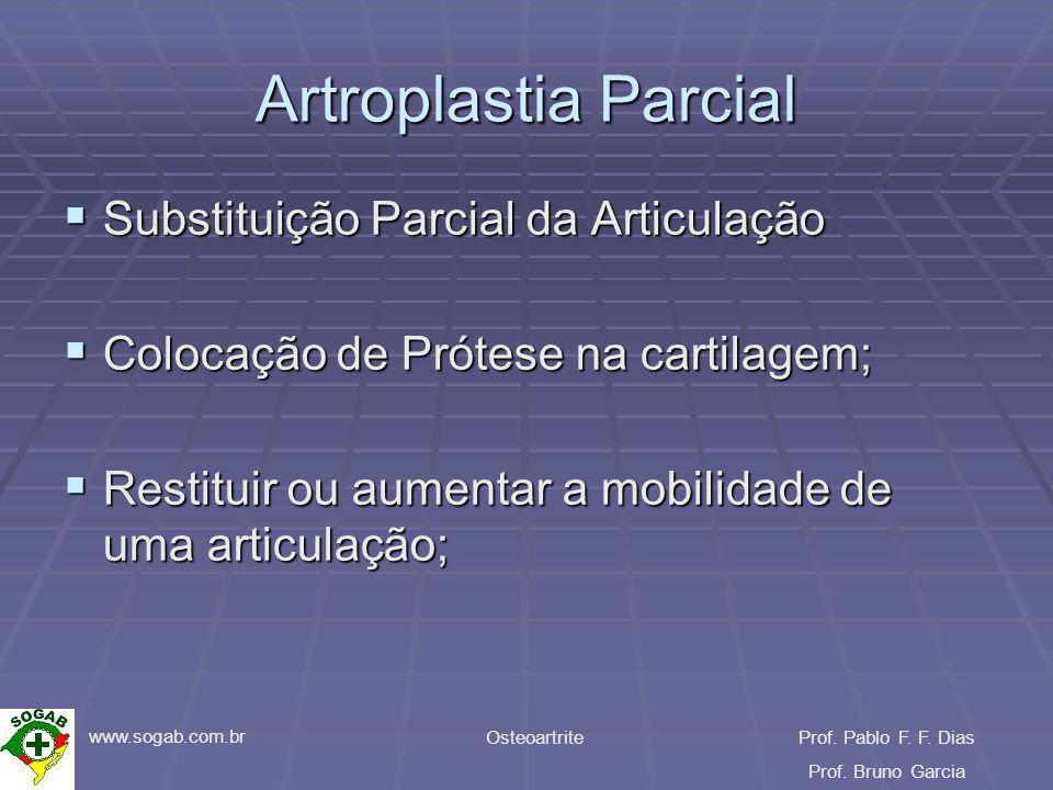www.sogab.com.br OsteoartriteProf. Pablo F. F. Dias Prof. Bruno Garcia Artroplastia Parcial Substituição Parcial da Articulação Substituição Parcial d