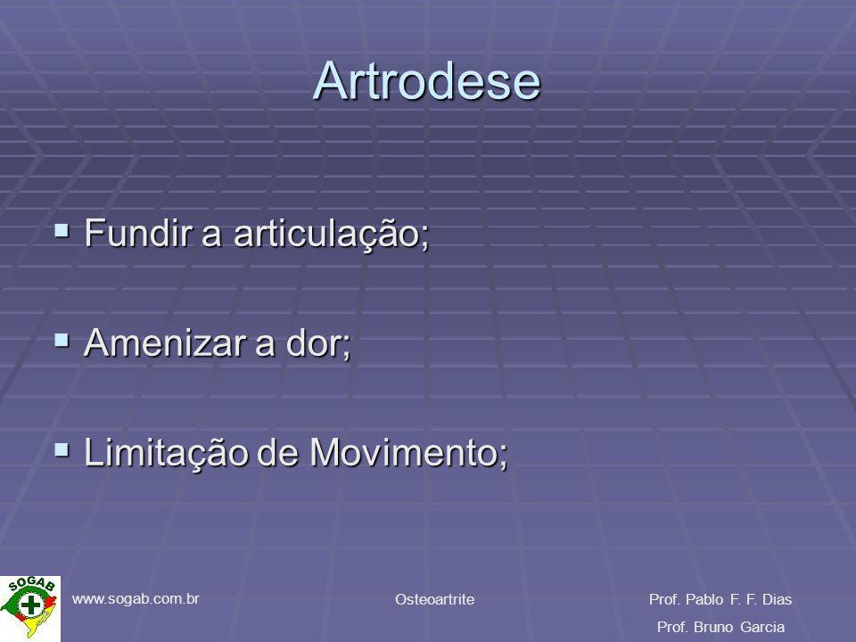 www.sogab.com.br OsteoartriteProf. Pablo F. F. Dias Prof. Bruno Garcia Artrodese Fundir a articulação; Fundir a articulação; Amenizar a dor; Amenizar